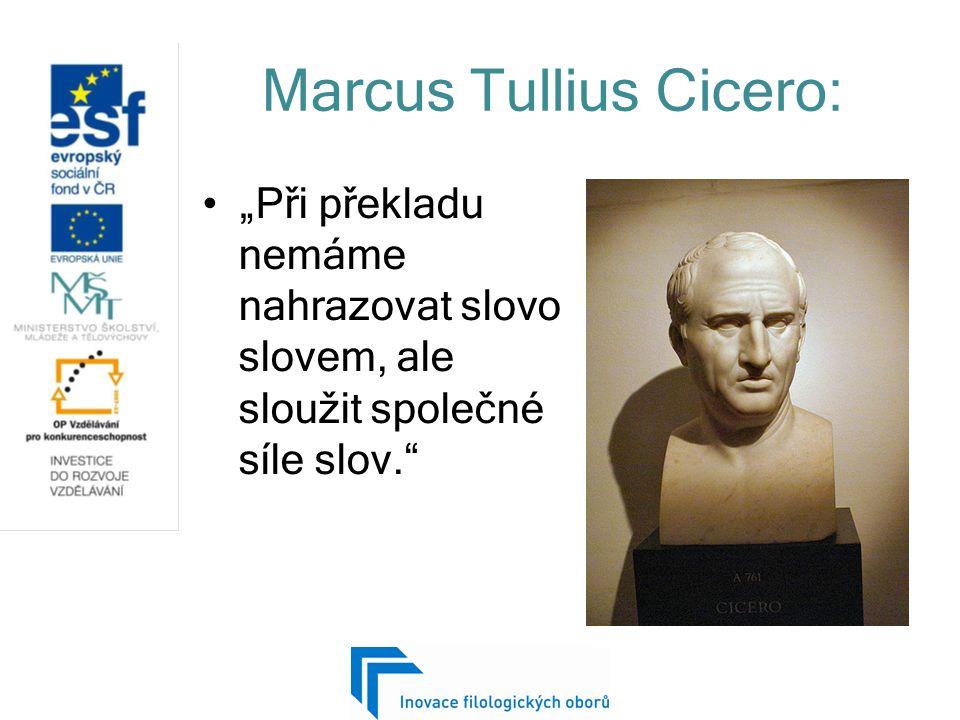 """Marcus Tullius Cicero: """"Při překladu nemáme nahrazovat slovo slovem, ale sloužit společné síle slov."""