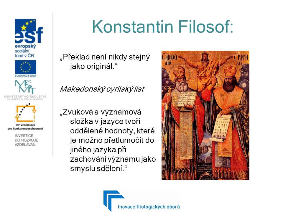 """Konstantin Filosof: """"Překlad není nikdy stejný jako originál. Makedonský cyrilský list """"Zvuková a významová složka v jazyce tvoří oddělené hodnoty, které je možno přetlumočit do jiného jazyka při zachování významu jako smyslu sdělení."""