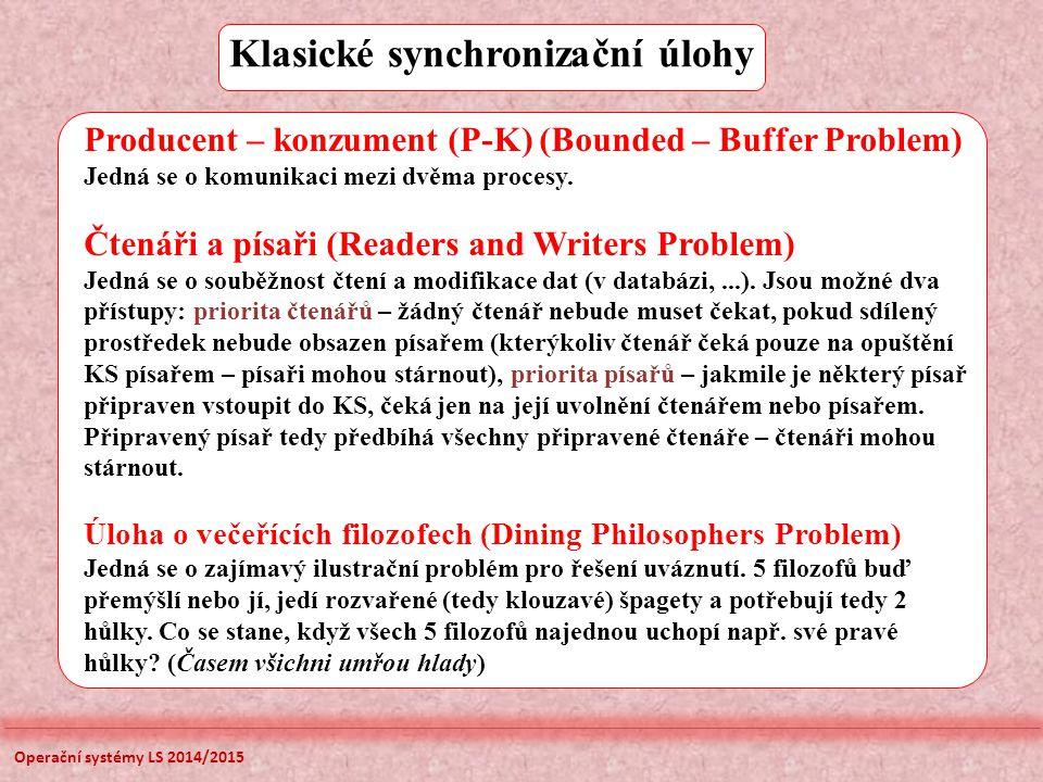 Klasické synchronizační úlohy Producent – konzument (P-K) (Bounded – Buffer Problem) Jedná se o komunikaci mezi dvěma procesy. Čtenáři a písaři (Reade