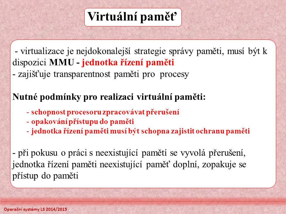 Virtuální paměť - virtualizace je nejdokonalejší strategie správy paměti, musí být k dispozici MMU - jednotka řízení paměti - zajišťuje transparentnos