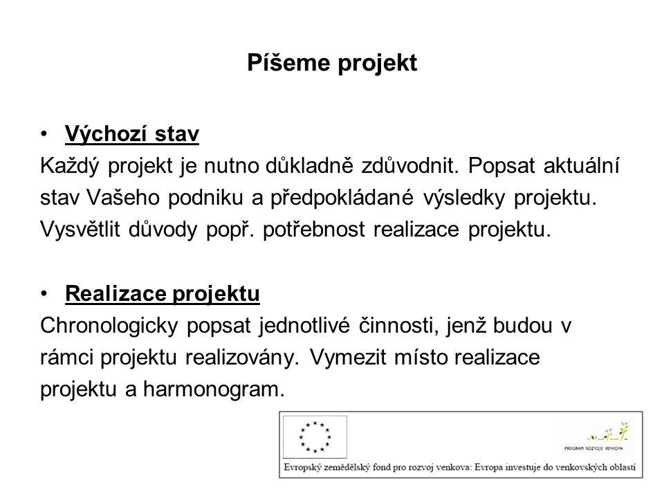 Píšeme projekt Výchozí stav Každý projekt je nutno důkladně zdůvodnit.