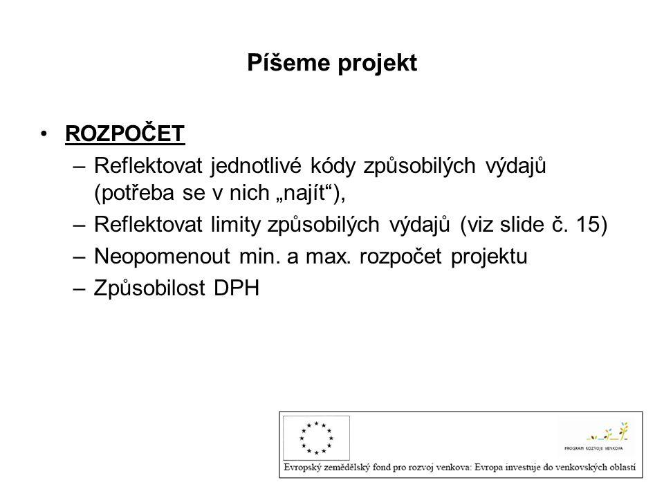 """Píšeme projekt ROZPOČET –Reflektovat jednotlivé kódy způsobilých výdajů (potřeba se v nich """"najít ), –Reflektovat limity způsobilých výdajů (viz slide č."""