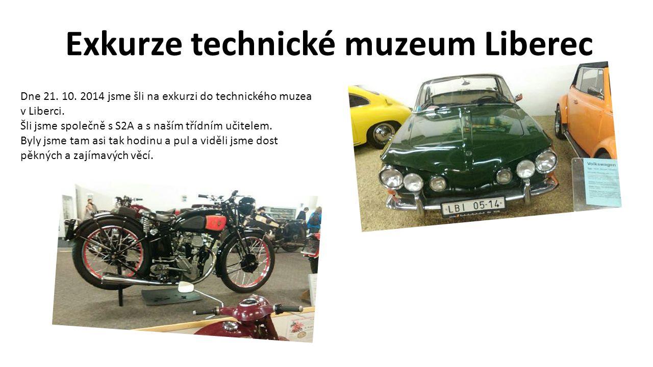 Exkurze technické muzeum Liberec Dne 21. 10. 2014 jsme šli na exkurzi do technického muzea v Liberci. Šli jsme společně s S2A a s naším třídním učitel