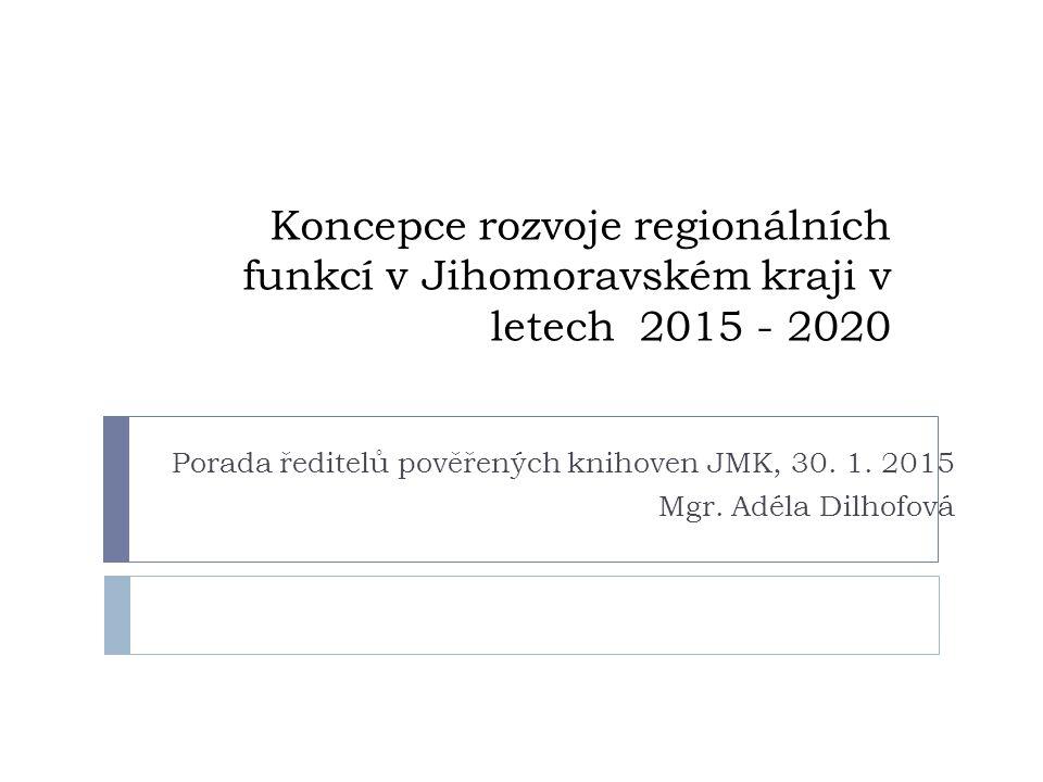 Koncepce rozvoje regionálních funkcí v Jihomoravském kraji v letech 2015 - 2020 Porada ředitelů pověřených knihoven JMK, 30.