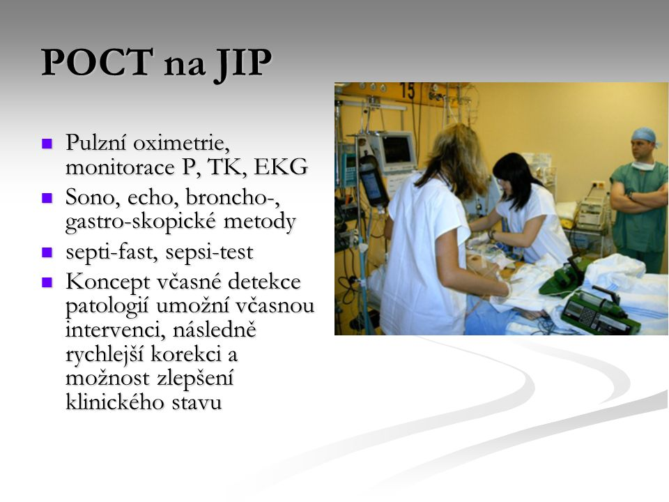 POCT na JIP Pulzní oximetrie, monitorace P, TK, EKG Pulzní oximetrie, monitorace P, TK, EKG Sono, echo, broncho-, gastro-skopické metody Sono, echo, b