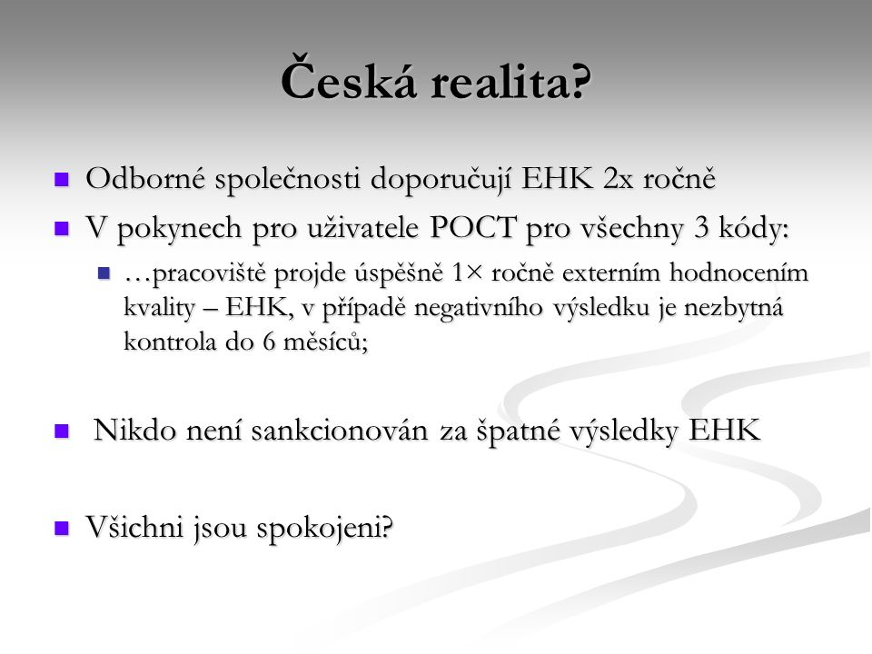 Česká realita? Odborné společnosti doporučují EHK 2x ročně Odborné společnosti doporučují EHK 2x ročně V pokynech pro uživatele POCT pro všechny 3 kód
