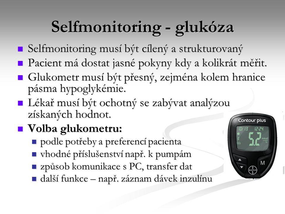 Selfmonitoring - glukóza Selfmonitoring musí být cílený a strukturovaný Selfmonitoring musí být cílený a strukturovaný Pacient má dostat jasné pokyny
