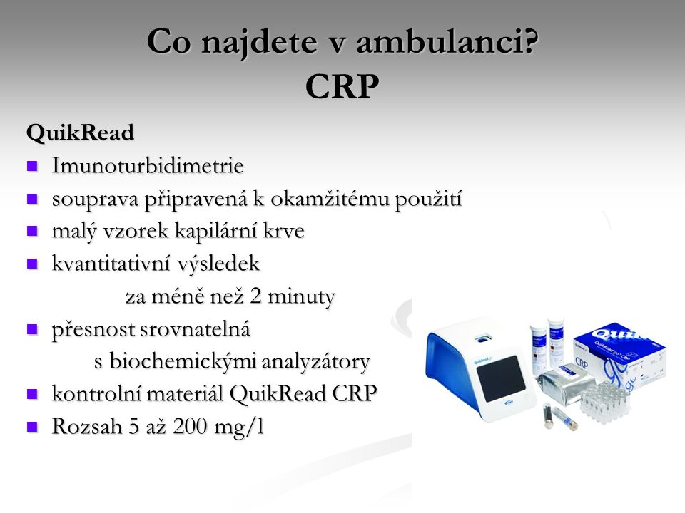 Co najdete v ambulanci? CRP QuikRead Imunoturbidimetrie Imunoturbidimetrie souprava připravená k okamžitému použití souprava připravená k okamžitému p