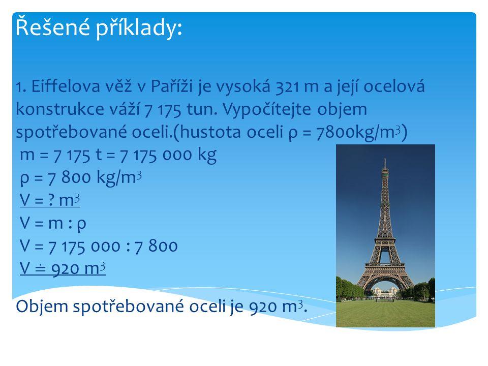 Řešené příklady: 1. Eiffelova věž v Paříži je vysoká 321 m a její ocelová konstrukce váží 7 175 tun. Vypočítejte objem spotřebované oceli.(hustota oce