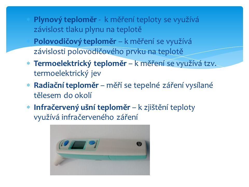  Plynový teploměr - k měření teploty se využívá závislost tlaku plynu na teplotě  Polovodičový teploměr – k měření se využívá závislosti polovodičového prvku na teplotě  Termoelektrický teploměr – k měření se využívá tzv.
