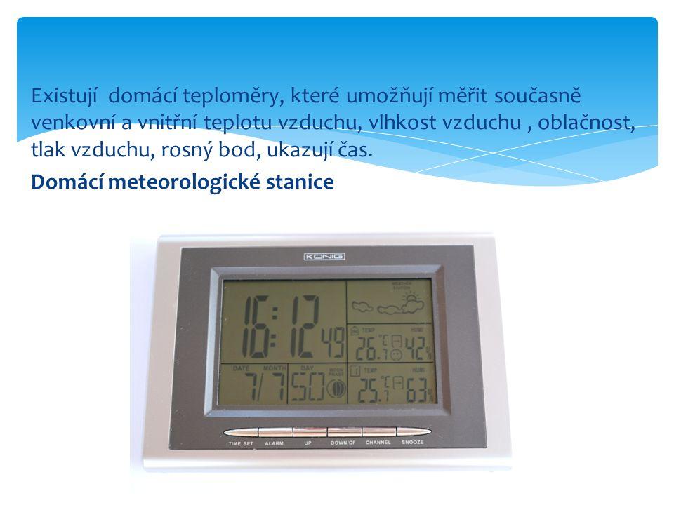 Existují domácí teploměry, které umožňují měřit současně venkovní a vnitřní teplotu vzduchu, vlhkost vzduchu, oblačnost, tlak vzduchu, rosný bod, ukazují čas.