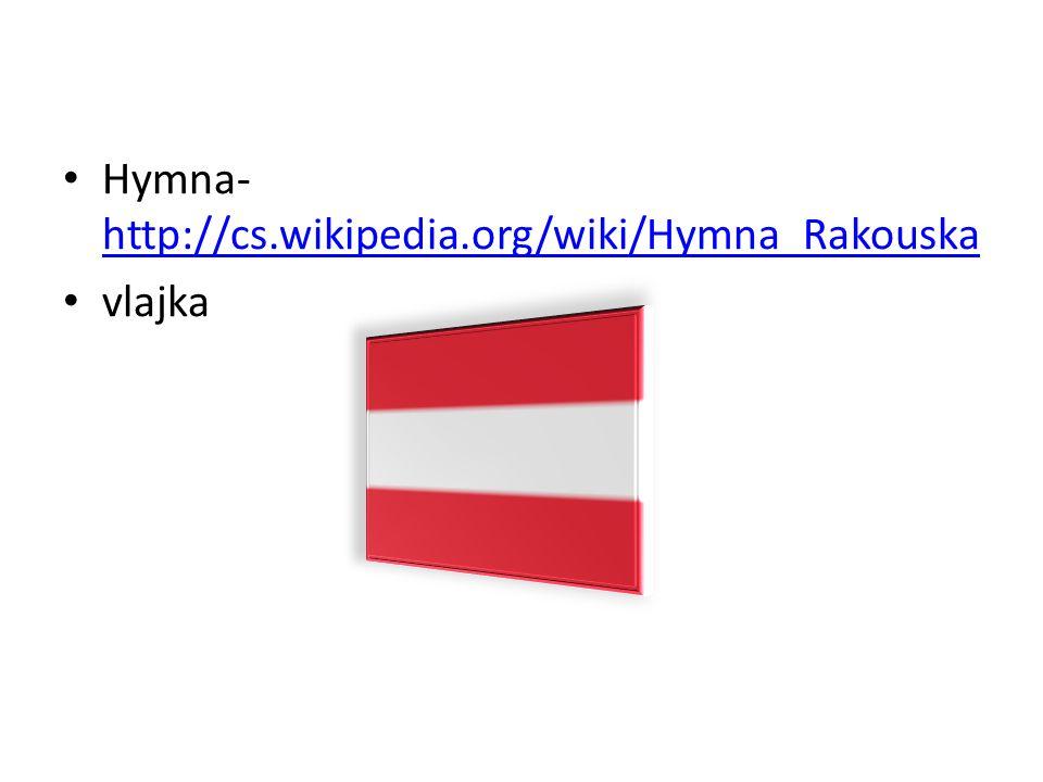 Hymna- http://cs.wikipedia.org/wiki/Hymna_Rakouska http://cs.wikipedia.org/wiki/Hymna_Rakouska vlajka