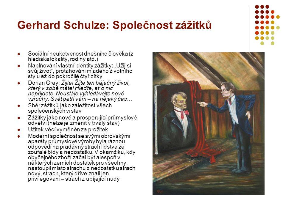 """Gerhard Schulze: Společnost zážitků Sociální neukotvenost dnešního člověka (z hlediska lokality, rodiny atd.) Naplňování vlastní identity zážitky: """"Užij si svůj život , protahování mladého životního stylu až do pokročilé čtyřicítky Dorian Gray: Žijte."""