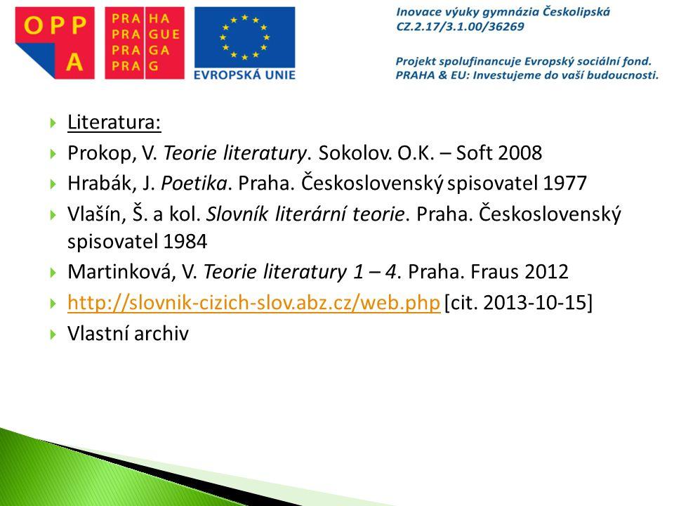  Literatura:  Prokop, V. Teorie literatury. Sokolov.
