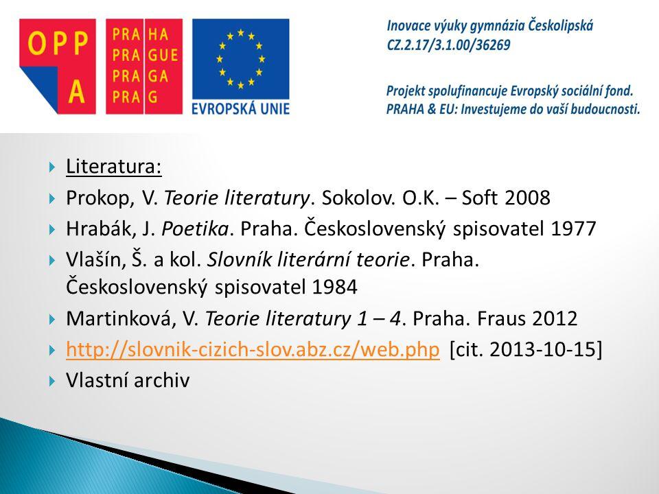  Literatura:  Prokop, V. Teorie literatury. Sokolov. O.K. – Soft 2008  Hrabák, J. Poetika. Praha. Československý spisovatel 1977  Vlašín, Š. a kol