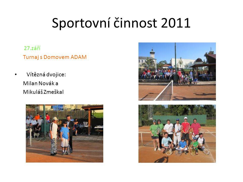 Sportovní činnost 2011 27.září Turnaj s Domovem ADAM Vítězná dvojice: Milan Novák a Mikuláš Zmeškal