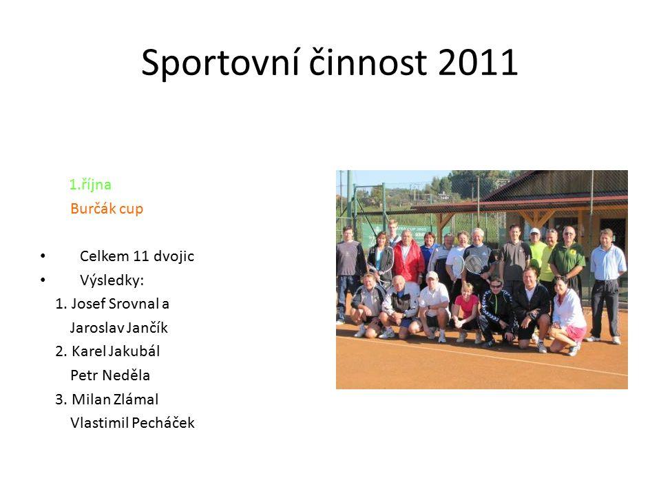 Sportovní činnost 2011 1.října Burčák cup Celkem 11 dvojic Výsledky: 1.