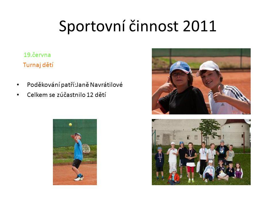 Sportovní činnost 2011 19.června Turnaj dětí Poděkování patří:Janě Navrátilové Celkem se zúčastnilo 12 dětí