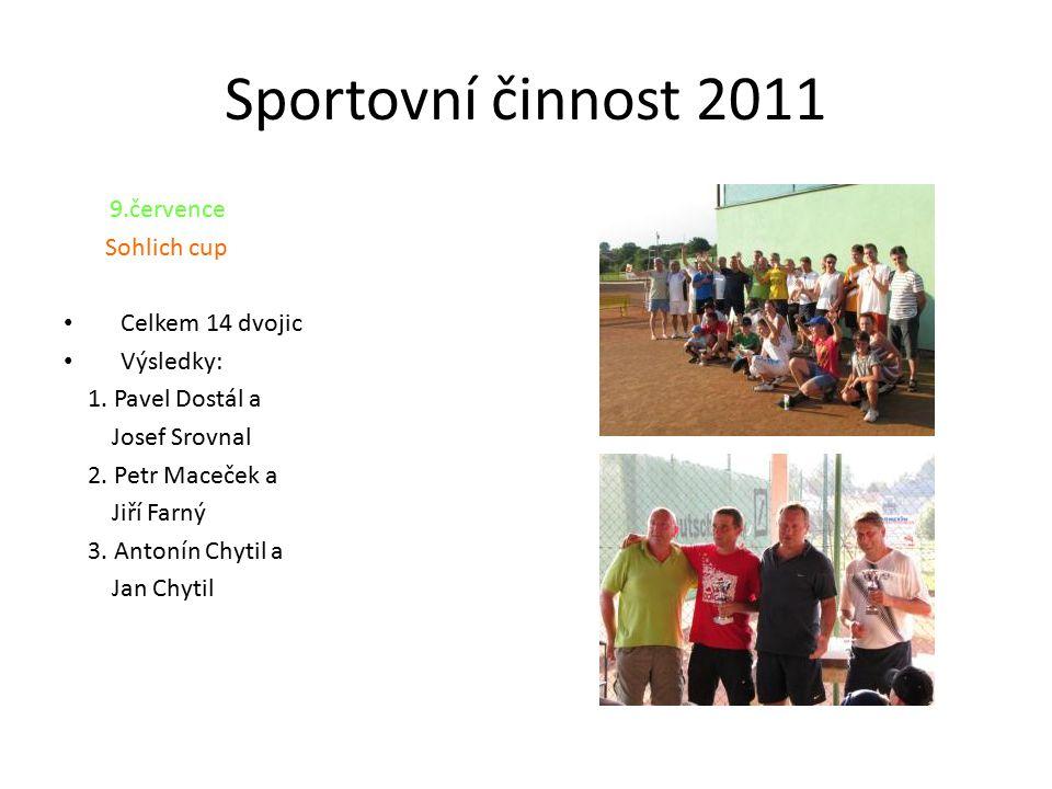 Sportovní činnost 2011 9.července Sohlich cup Celkem 14 dvojic Výsledky: 1.