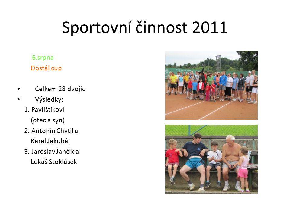 Sportovní činnost 2011 6.srpna Dostál cup Celkem 28 dvojic Výsledky: 1.