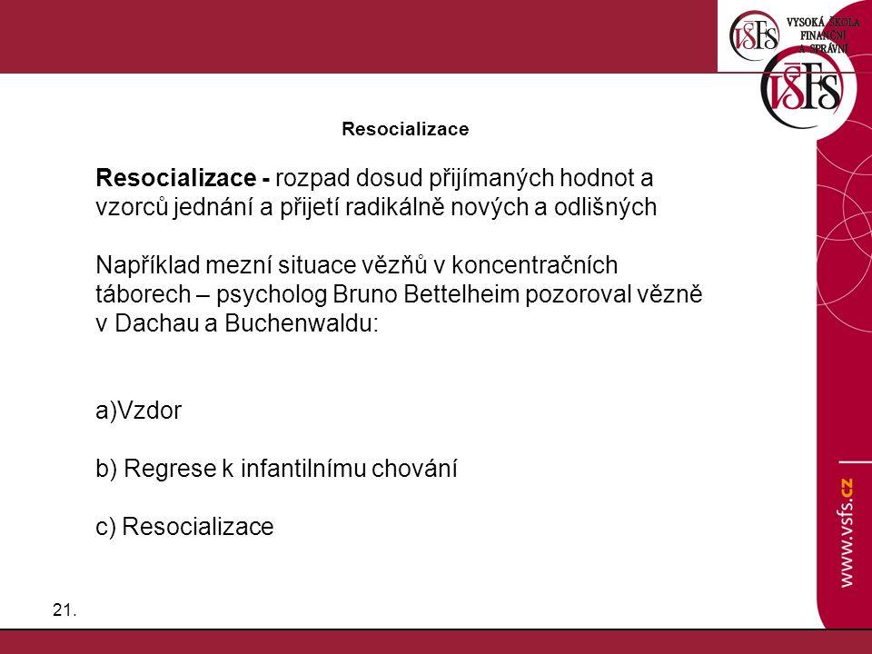 21. Resocializace Resocializace - rozpad dosud přijímaných hodnot a vzorců jednání a přijetí radikálně nových a odlišných Například mezní situace vězň