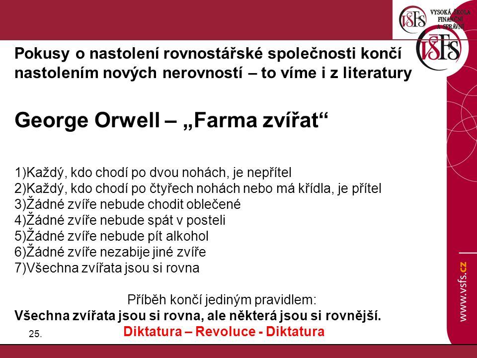 """25. Pokusy o nastolení rovnostářské společnosti končí nastolením nových nerovností – to víme i z literatury George Orwell – """"Farma zvířat"""" 1)Každý, kd"""