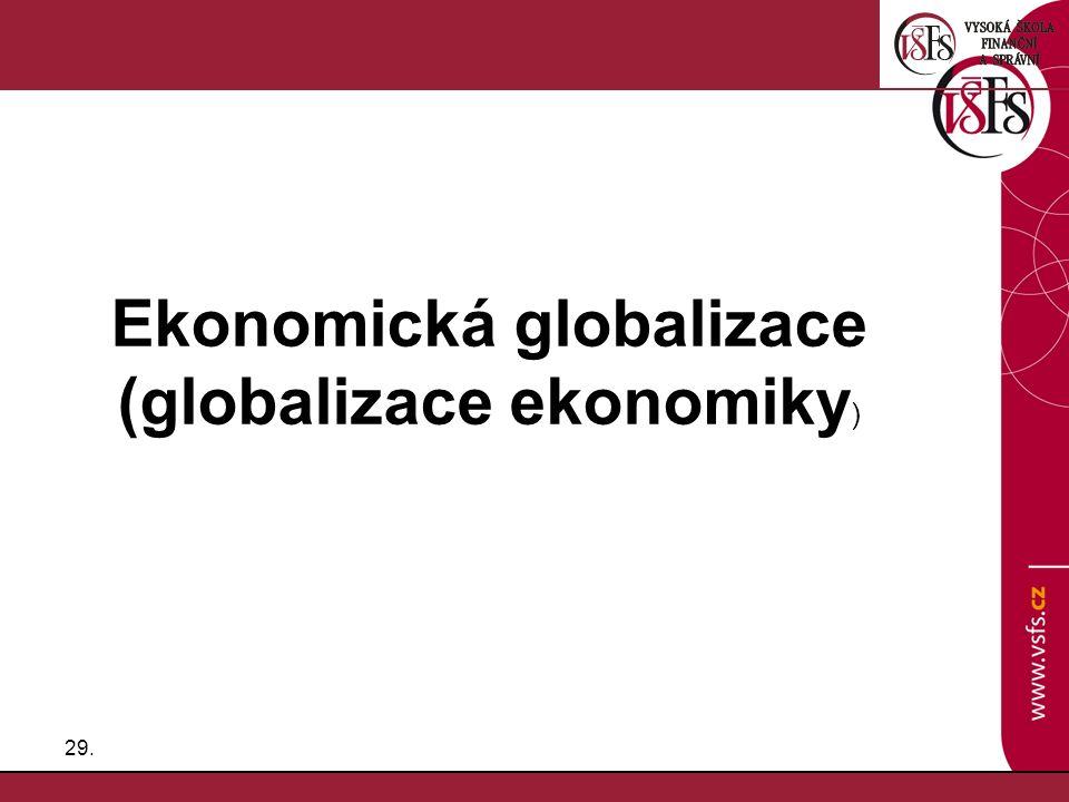 29. Ekonomická globalizace (globalizace ekonomiky )