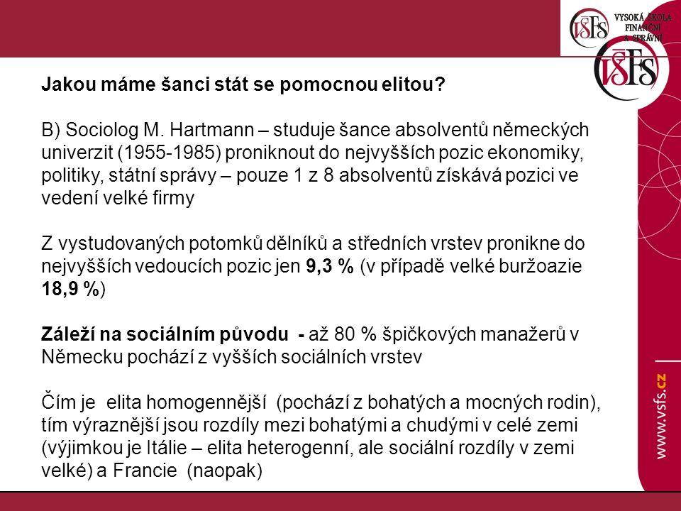 Jakou máme šanci stát se pomocnou elitou? B) Sociolog M. Hartmann – studuje šance absolventů německých univerzit (1955-1985) proniknout do nejvyšších