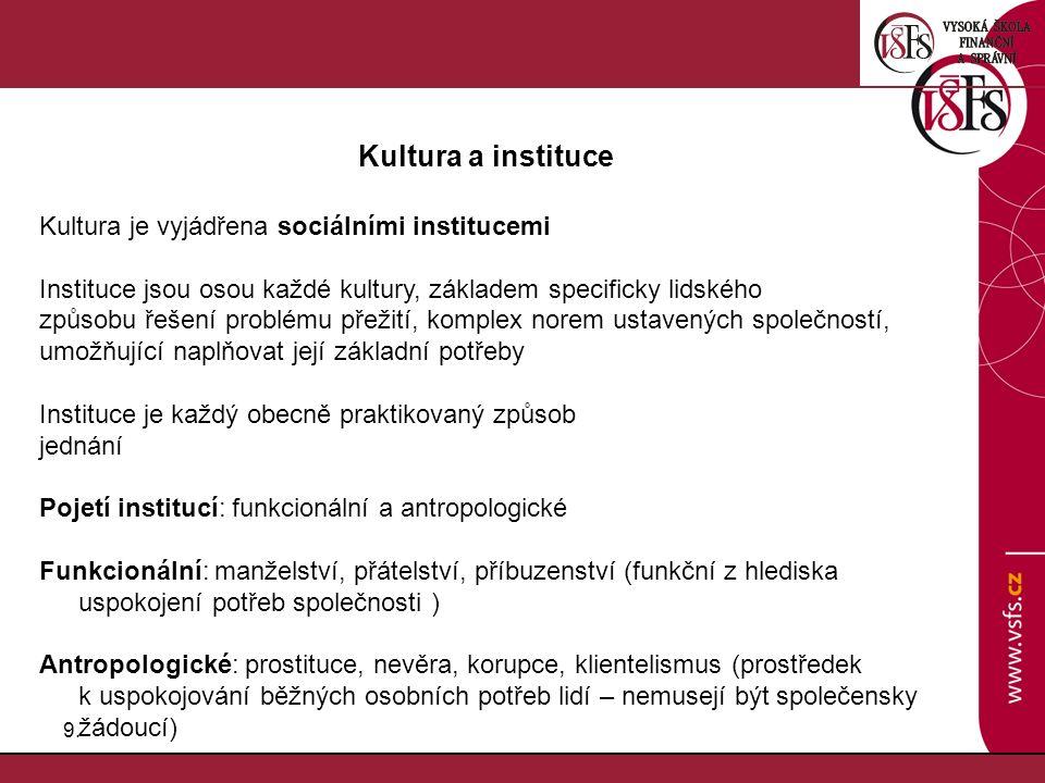9.9. Kultura a instituce Kultura je vyjádřena sociálními institucemi Instituce jsou osou každé kultury, základem specificky lidského způsobu řešení pr