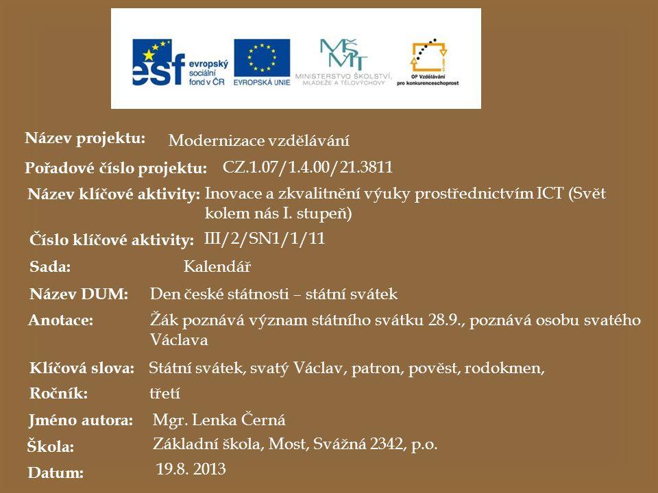 Název projektu: Modernizace vzdělávání Pořadové číslo projektu: CZ.1.07/1.4.00/21.3811 Název klíčové aktivity: Inovace a zkvalitnění výuky prostřednic