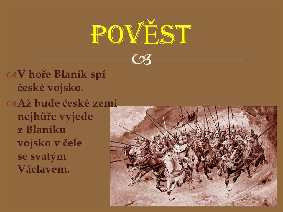  POV Ě ST  V hoře Blaník spí české vojsko.  Až bude české zemi nejhůře vyjede z Blaníku vojsko v čele se svatým Václavem.