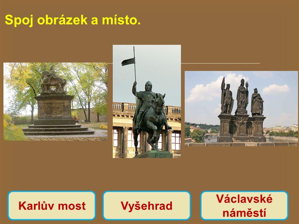  Spoj obrázek a místo. Václavské náměstí VyšehradKarlův most