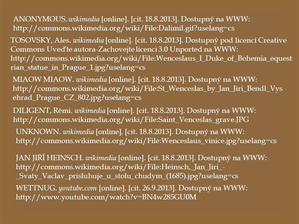 ANONYMOUS. wikimedia [online]. [cit. 18.8.2013]. Dostupný na WWW: http://commons.wikimedia.org/wiki/File:Dalimil.gif?uselang=cs TOSOVSKY, Ales. wikime