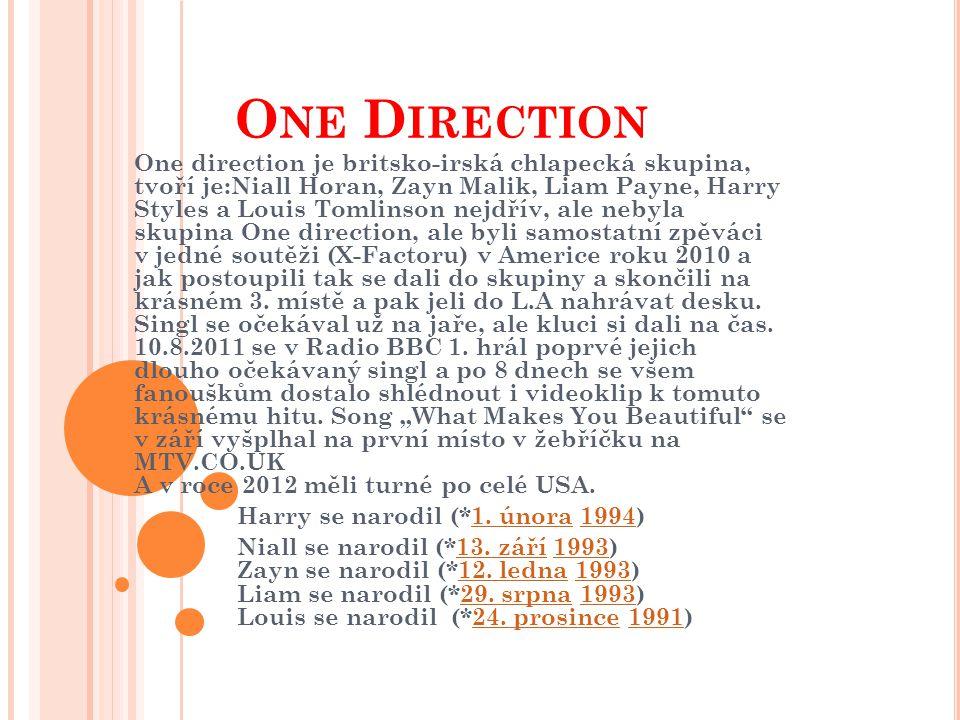 O NE D IRECTION One direction je britsko-irská chlapecká skupina, tvoří je:Niall Horan, Zayn Malik, Liam Payne, Harry Styles a Louis Tomlinson nejdřív