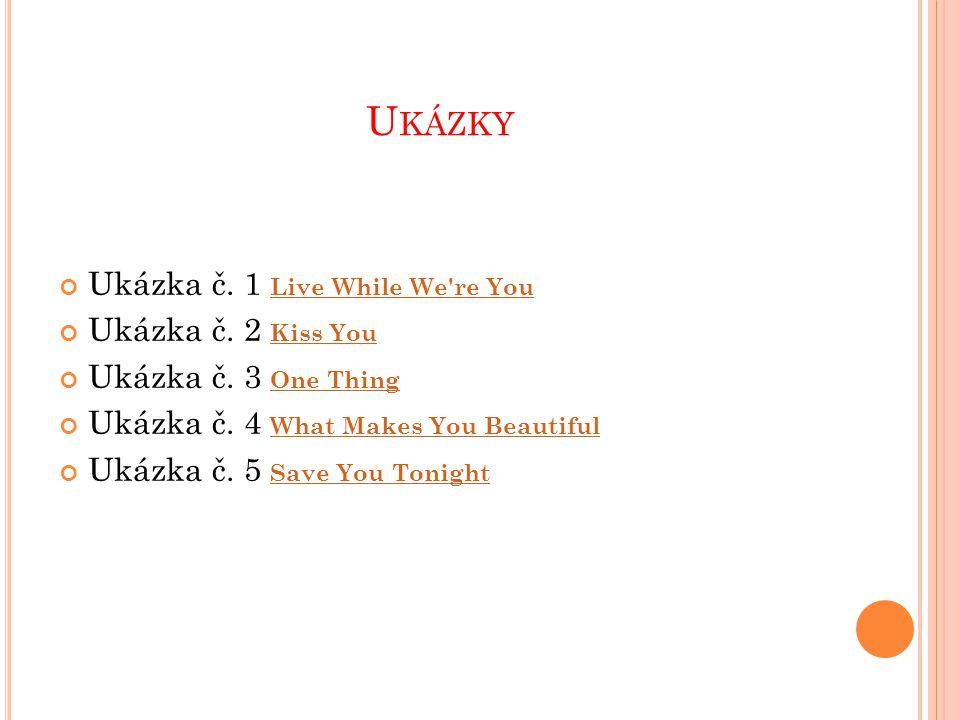 U KÁZKY Ukázka č. 1 Live While We're You Live While We're You Ukázka č. 2 Kiss You Kiss You Ukázka č. 3 One Thing One Thing Ukázka č. 4 What Makes You