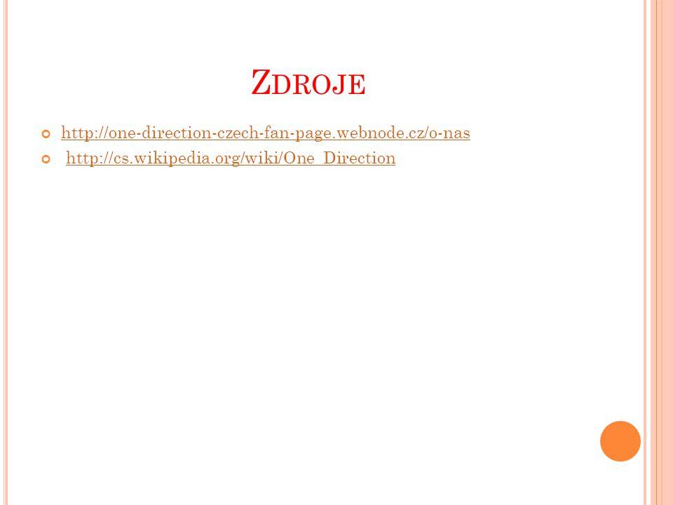 Z DROJE http://one-direction-czech-fan-page.webnode.cz/o-nas http://cs.wikipedia.org/wiki/One_Direction