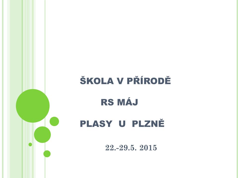 ŠKOLA V PŘÍRODĚ RS MÁJ PLASY U PLZNĚ 22.-29.5. 2015