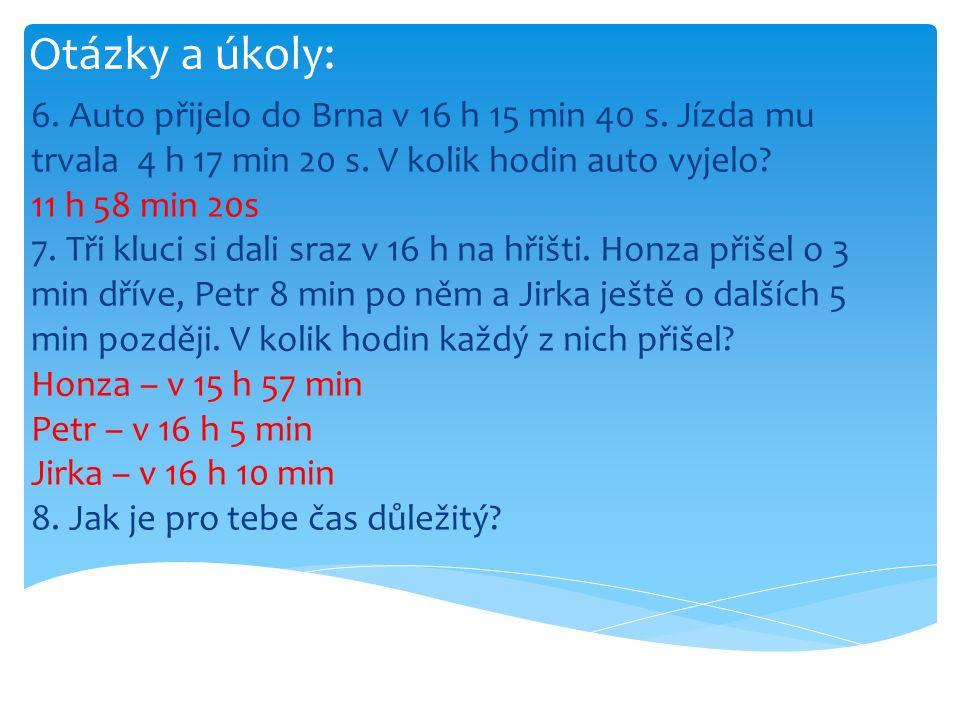 Otázky a úkoly: 6. Auto přijelo do Brna v 16 h 15 min 40 s.