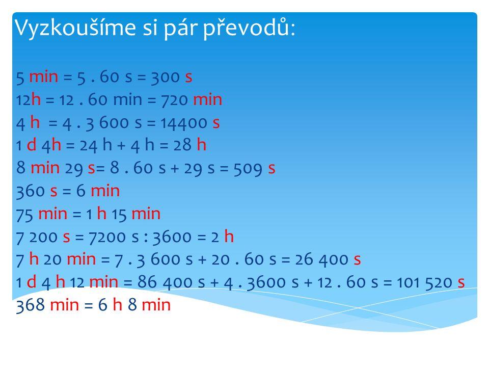 Vyzkoušíme si pár převodů : 5 min = 5. 60 s = 300 s 12h = 12.