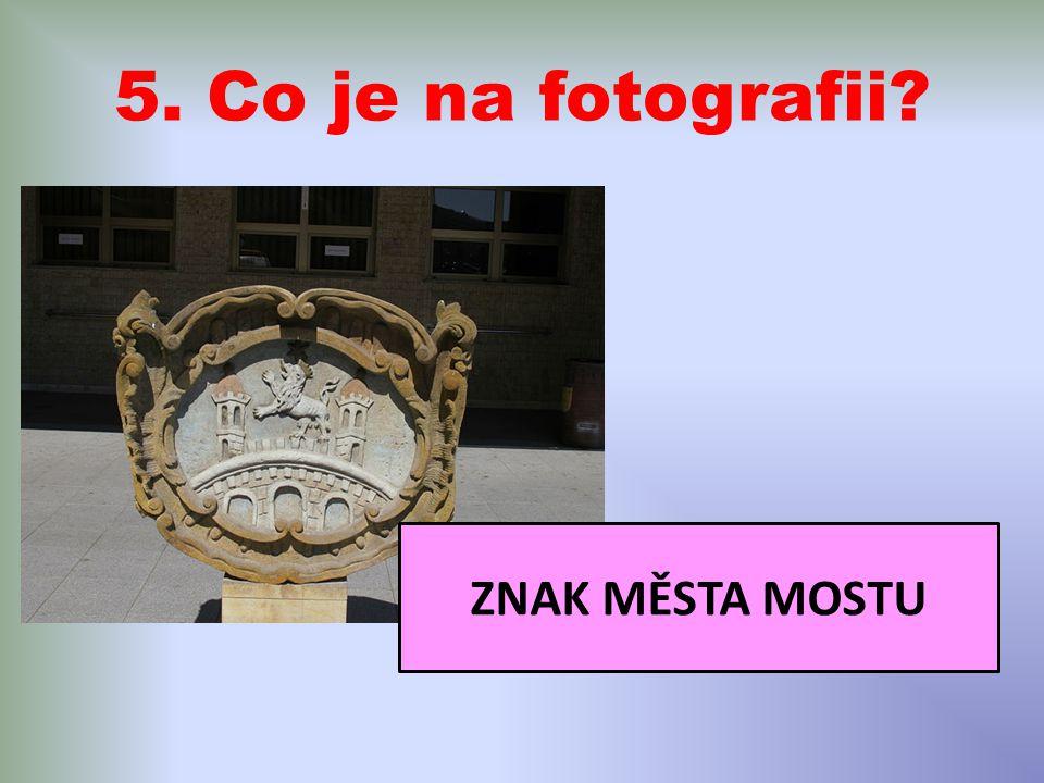 5. Co je na fotografii? ZNAK MĚSTA MOSTU