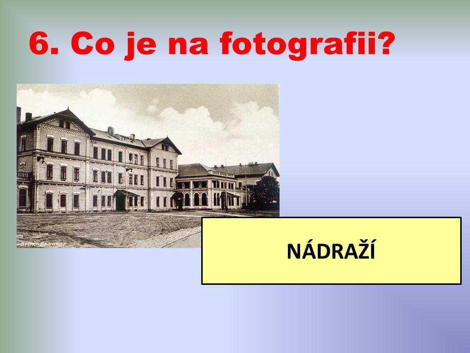 6. Co je na fotografii? NÁDRAŽÍ