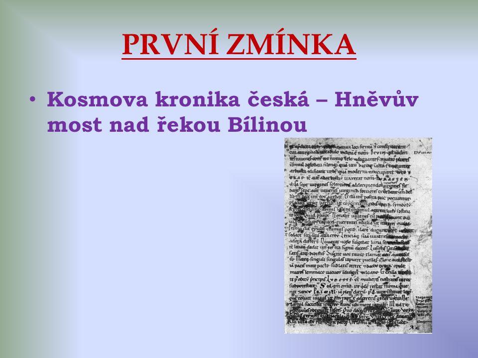 PRVNÍ ZMÍNKA Kosmova kronika česká – Hněvův most nad řekou Bílinou