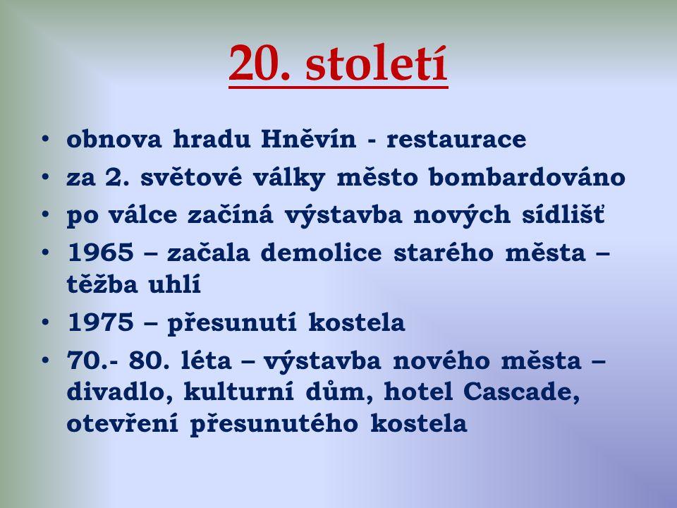 20. století obnova hradu Hněvín - restaurace za 2. světové války město bombardováno po válce začíná výstavba nových sídlišť 1965 – začala demolice sta