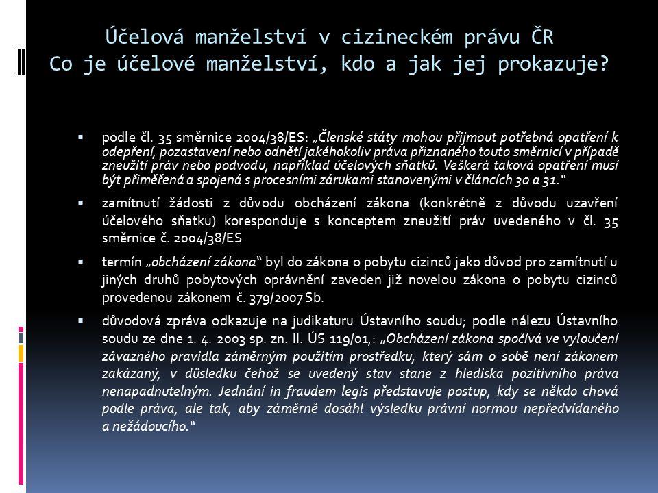"""Účelová manželství v cizineckém právu ČR Co je účelové manželství, kdo a jak jej prokazuje?  podle čl. 35 směrnice 2004/38/ES: """"Členské státy mohou p"""