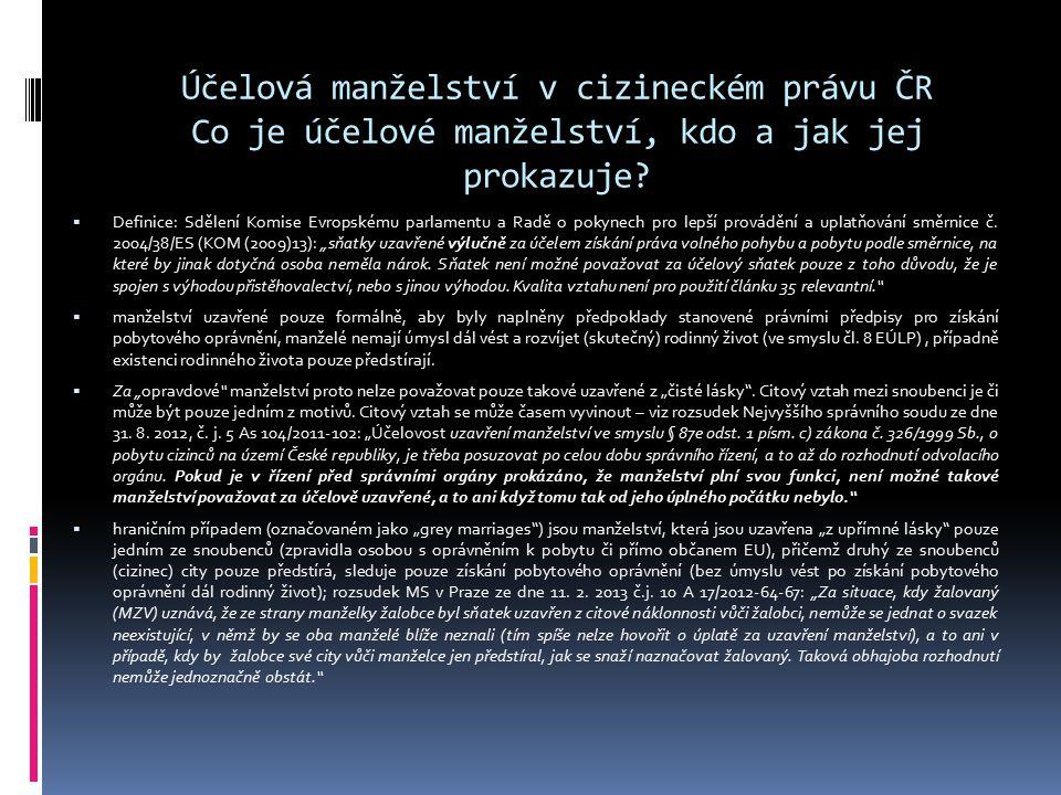 Účelová manželství v cizineckém právu ČR Co je účelové manželství, kdo a jak jej prokazuje?  Definice: Sdělení Komise Evropskému parlamentu a Radě o