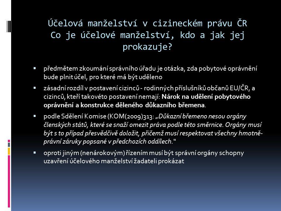 Účelová manželství v cizineckém právu ČR Co je účelové manželství, kdo a jak jej prokazuje?  předmětem zkoumání správního úřadu je otázka, zda pobyto