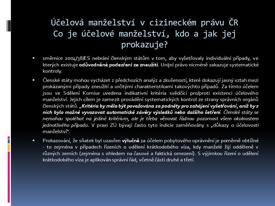 Účelová manželství v cizineckém právu ČR Co je účelové manželství, kdo a jak jej prokazuje?  směrnice 2004/38/ES nebrání členským státům v tom, aby v