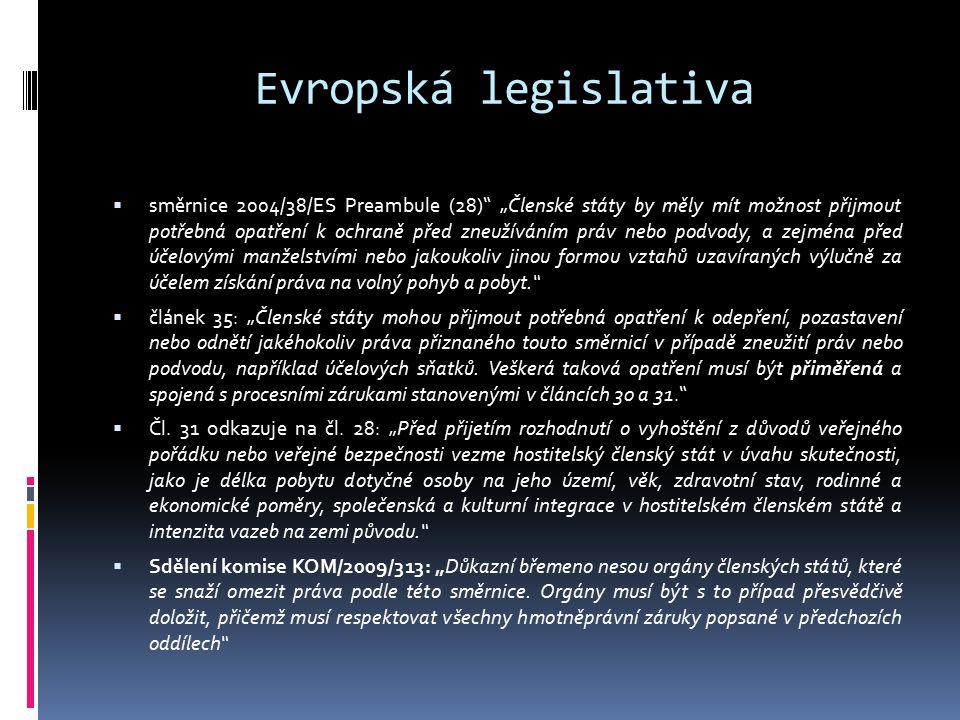 """Evropská legislativa  směrnice 2004/38/ES Preambule (28)"""" """"Členské státy by měly mít možnost přijmout potřebná opatření k ochraně před zneužíváním pr"""