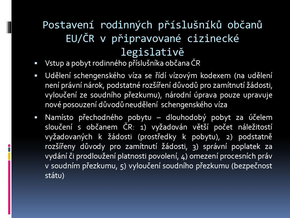 Postavení rodinných příslušníků občanů EU/ČR v připravované cizinecké legislativě  Vstup a pobyt rodinného příslušníka občana ČR  Udělení schengensk
