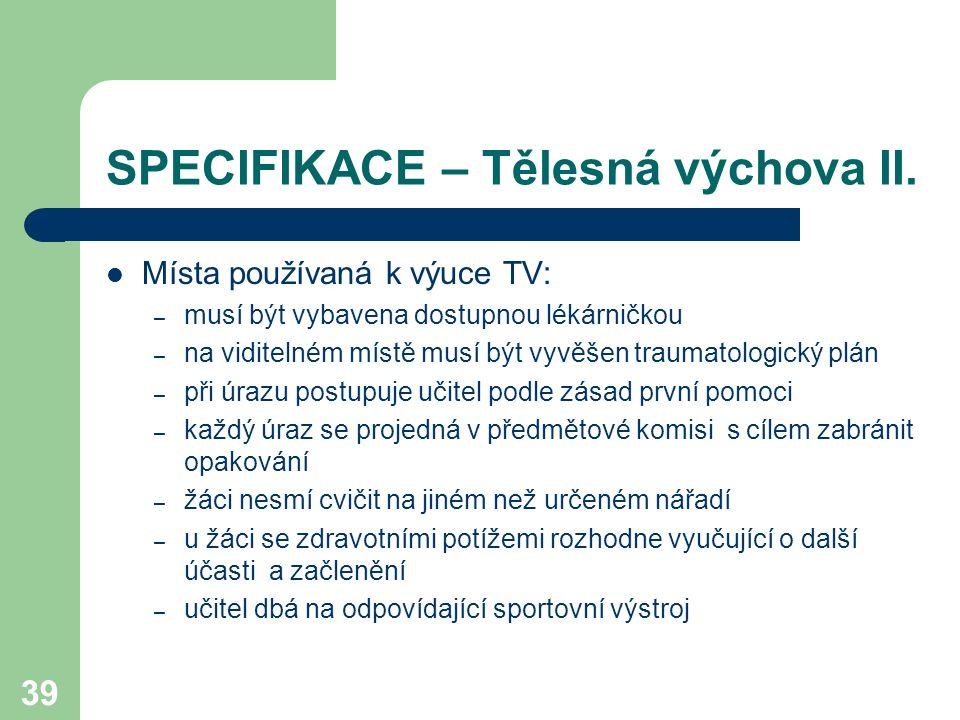 39 SPECIFIKACE – Tělesná výchova II. Místa používaná k výuce TV: – musí být vybavena dostupnou lékárničkou – na viditelném místě musí být vyvěšen trau